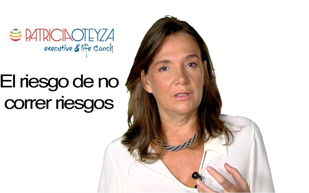 El riesgo de asumir riesgos- Patricia Oteyza Coach Personal